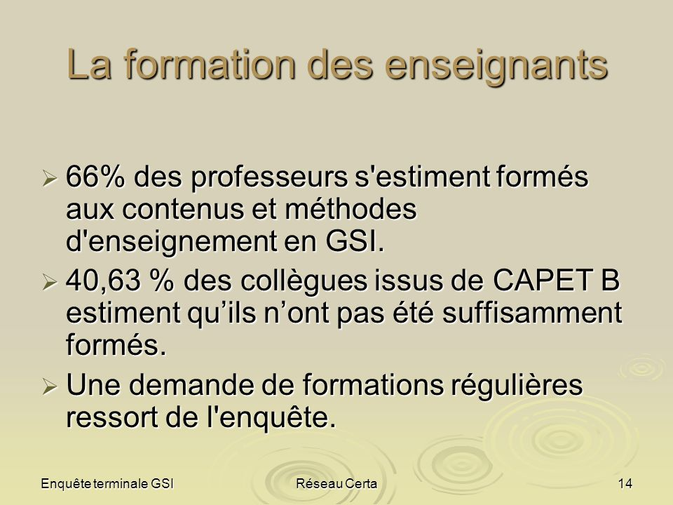 Enquête terminale GSIRéseau Certa14 La formation des enseignants 66% des professeurs s'estiment formés aux contenus et méthodes d'enseignement en GSI.