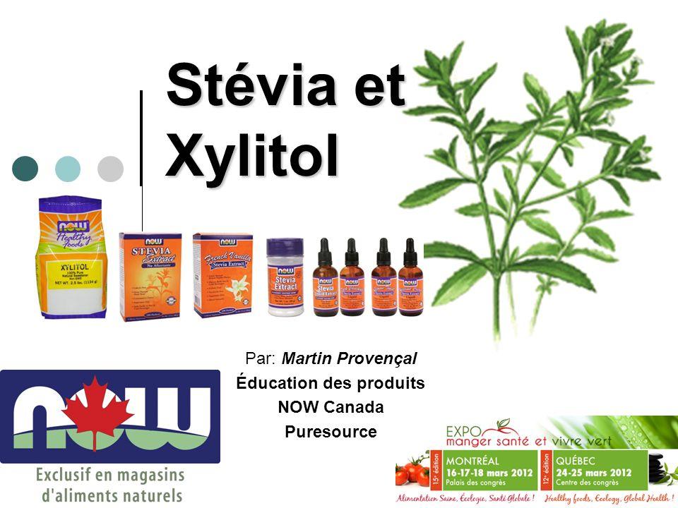 Stévia et Xylitol Par: Martin Provençal Éducation des produits NOW Canada Puresource