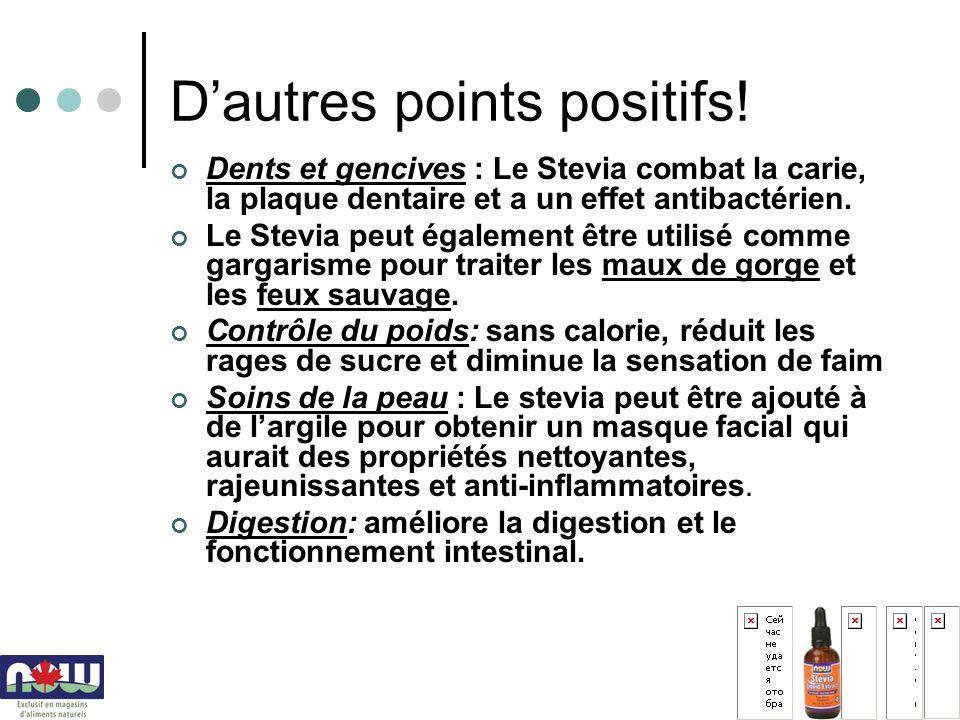 Dautres points positifs! Dents et gencives : Le Stevia combat la carie, la plaque dentaire et a un effet antibactérien. Le Stevia peut également être