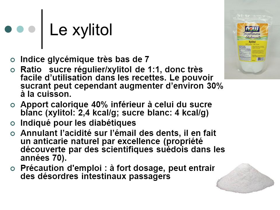 Le xylitol Indice glycémique très bas de 7 Ratio sucre régulier/xylitol de 1:1, donc très facile dutilisation dans les recettes. Le pouvoir sucrant pe
