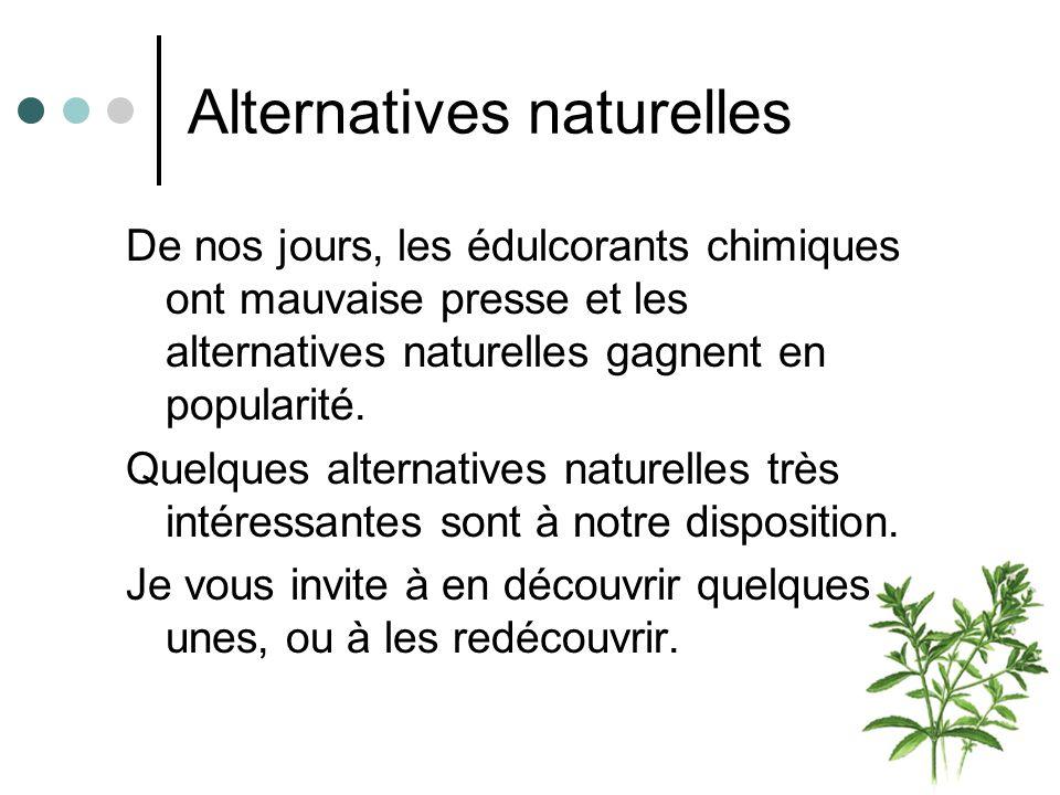 Alternatives naturelles De nos jours, les édulcorants chimiques ont mauvaise presse et les alternatives naturelles gagnent en popularité. Quelques alt