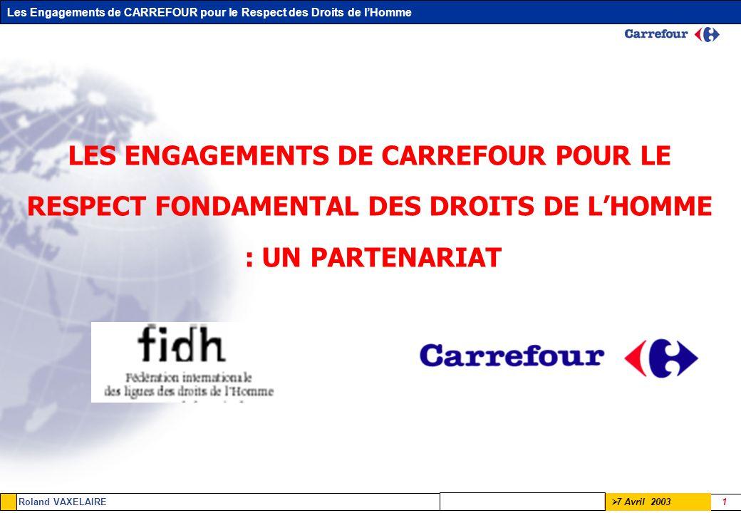 Les Engagements de CARREFOUR pour le Respect des Droits de lHomme Roland VAXELAIRE 12 7 Avril 2003 ETAT D AVANCEMENT Cumul Phase 258 sites audités sur 7 pays, ce qui représentent 214 265 employés.
