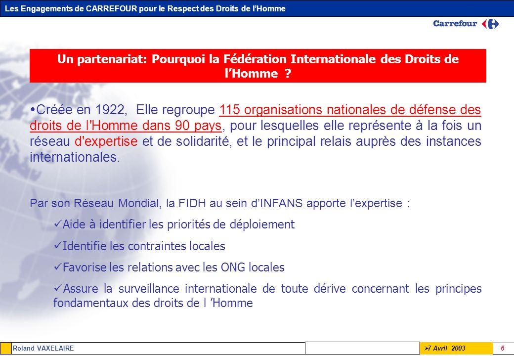Les Engagements de CARREFOUR pour le Respect des Droits de lHomme Roland VAXELAIRE 7 7 Avril 2003 Un partenariat: Pourquoi Carrefour .