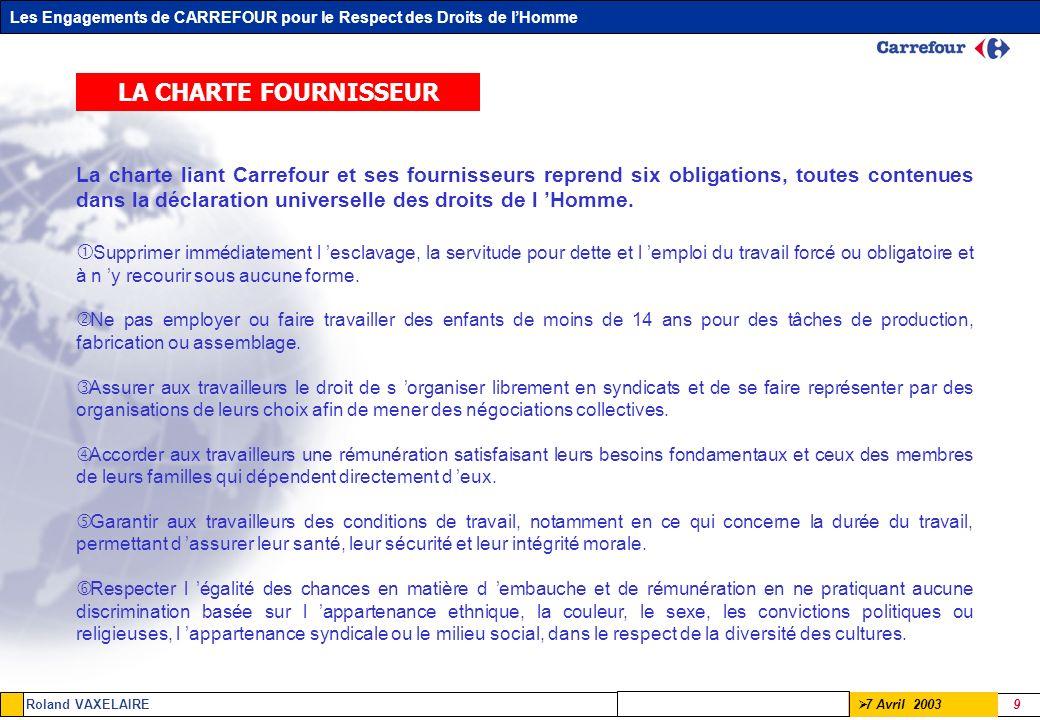 Les Engagements de CARREFOUR pour le Respect des Droits de lHomme Roland VAXELAIRE 9 7 Avril 2003 La charte liant Carrefour et ses fournisseurs repren