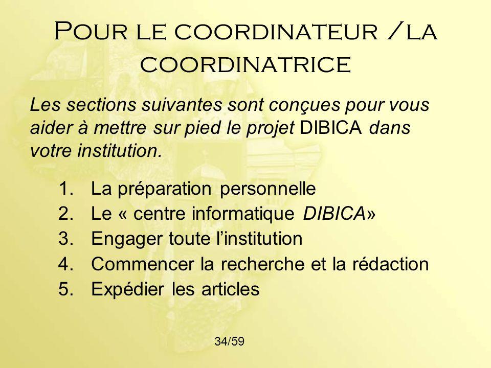 Pour le coordinateur /la coordinatrice 1.La préparation personnelle 2.Le « centre informatique DIBICA» 3.Engager toute linstitution 4.Commencer la rec