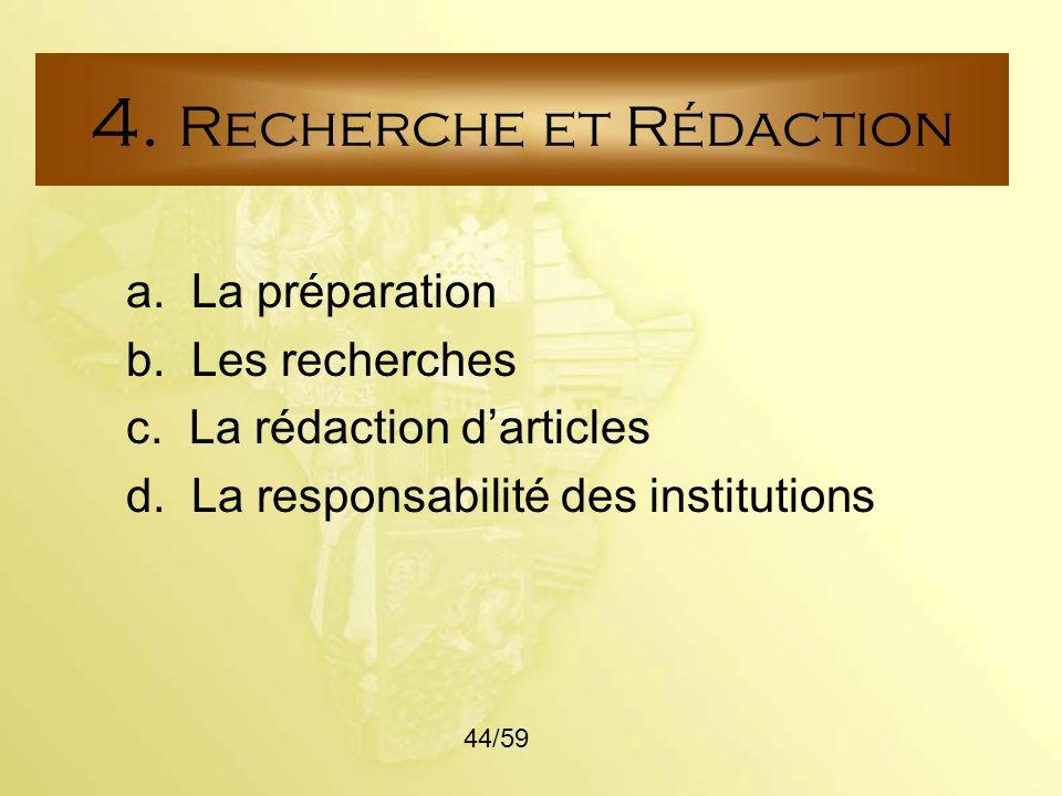 a. La préparation b. Les recherches c. La rédaction darticles d. La responsabilité des institutions 4. Recherche et Rédaction 44/59
