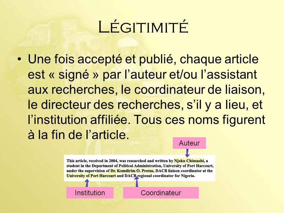 Légitimité Une fois accepté et publié, chaque article est « signé » par lauteur et/ou lassistant aux recherches, le coordinateur de liaison, le direct