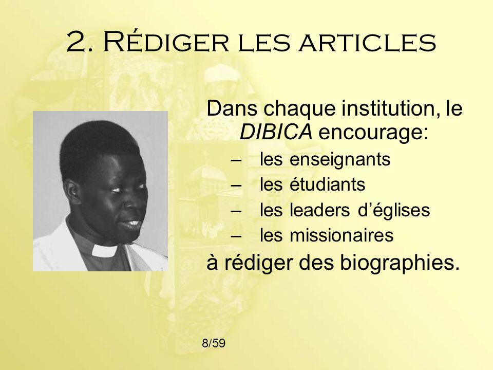 2. Rédiger les articles Dans chaque institution, le DIBICA encourage: –les enseignants –les étudiants –les leaders déglises –les missionaires à rédige