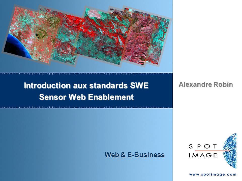 Alexandre Robin Web & E-Business Introduction aux standards SWE Sensor Web Enablement