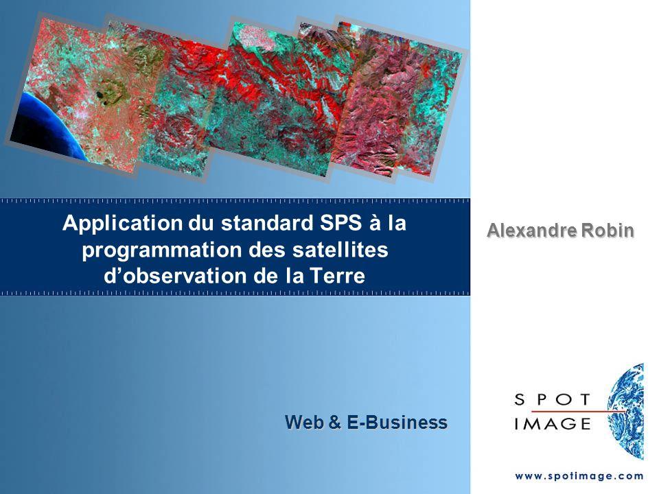 Alexandre Robin Web & E-Business Application du standard SPS à la programmation des satellites dobservation de la Terre
