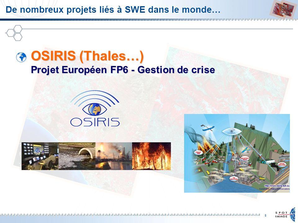 8 De nombreux projets liés à SWE dans le monde… OSIRIS (Thales…) Projet Européen FP6 - Gestion de crise OSIRIS (Thales…) Projet Européen FP6 - Gestion