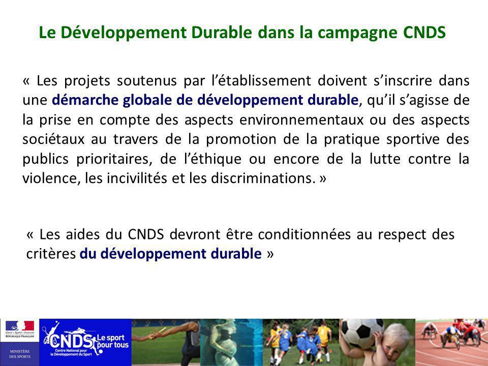 Le Développement Durable dans la campagne CNDS « Les projets soutenus par létablissement doivent sinscrire dans une démarche globale de développement