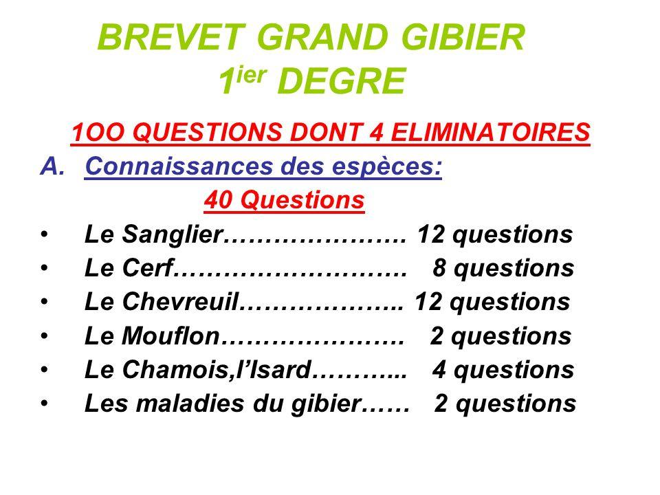 BREVET GRAND GIBIER 1 ier DEGRE 1OO QUESTIONS DONT 4 ELIMINATOIRES A.Connaissances des espèces: 40 Questions Le Sanglier…………………. 12 questions Le Cerf…