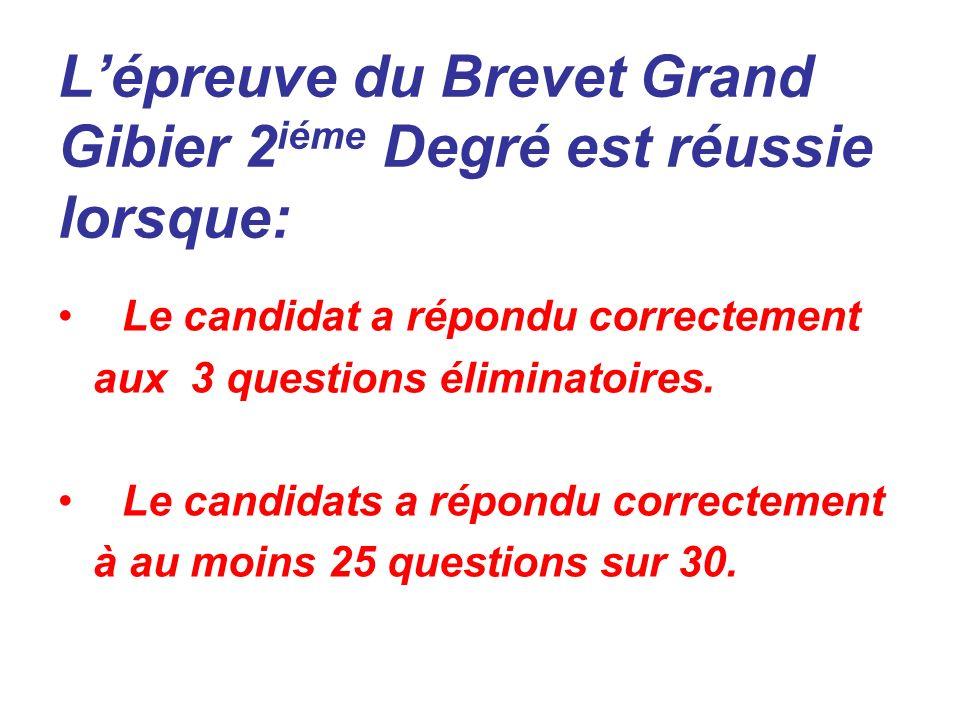 Lépreuve du Brevet Grand Gibier 2 iéme Degré est réussie lorsque: Le candidat a répondu correctement aux 3 questions éliminatoires. Le candidats a rép