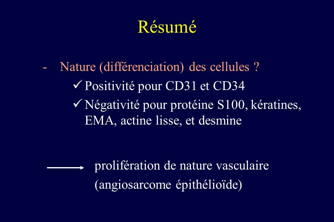 Résumé -Nature (différenciation) des cellules ? Positivité pour CD31 et CD34 Négativité pour protéine S100, kératines, EMA, actine lisse, et desmine p