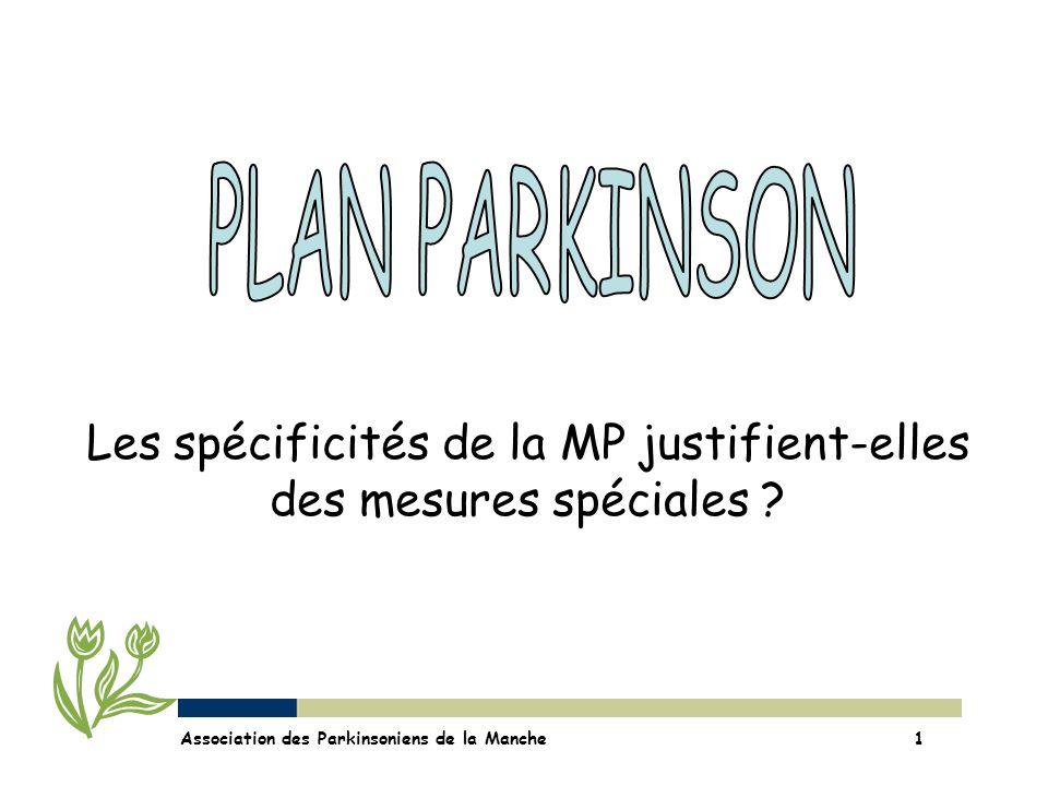 Les spécificités de la MP justifient-elles des mesures spéciales ? Association des Parkinsoniens de la Manche1