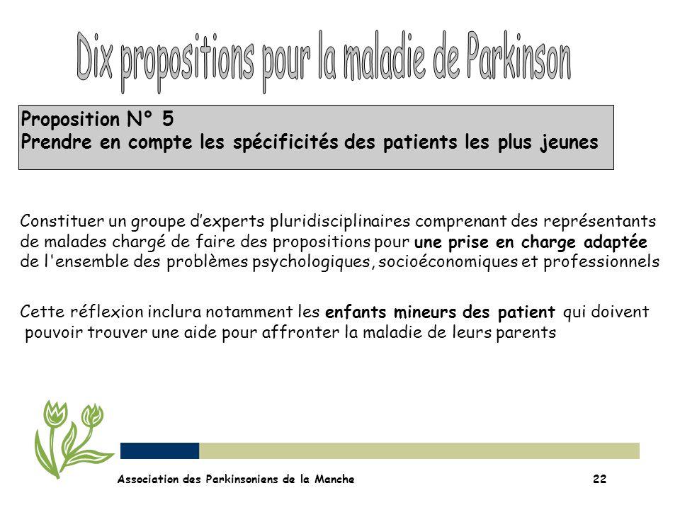 Proposition N° 5 Prendre en compte les spécificités des patients les plus jeunes Association des Parkinsoniens de la Manche22 Constituer un groupe dex