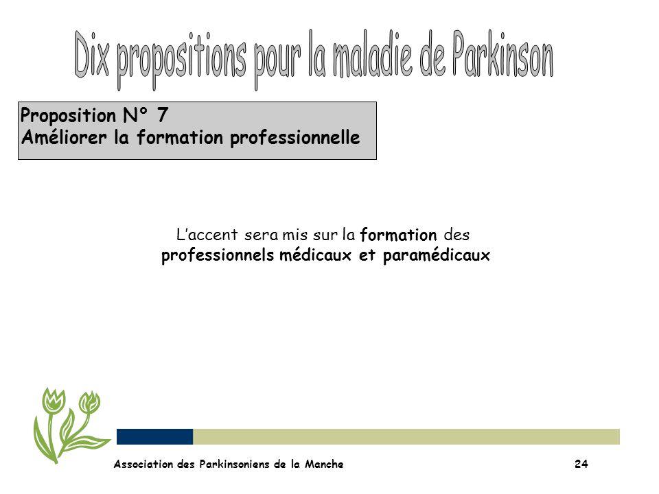 Proposition N° 7 Améliorer la formation professionnelle Association des Parkinsoniens de la Manche24 Laccent sera mis sur la formation des professionn