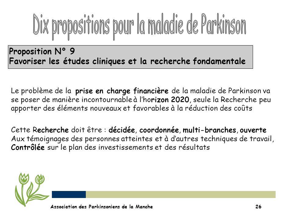 Proposition N° 9 Favoriser les études cliniques et la recherche fondamentale Association des Parkinsoniens de la Manche26 Le problème de la prise en c