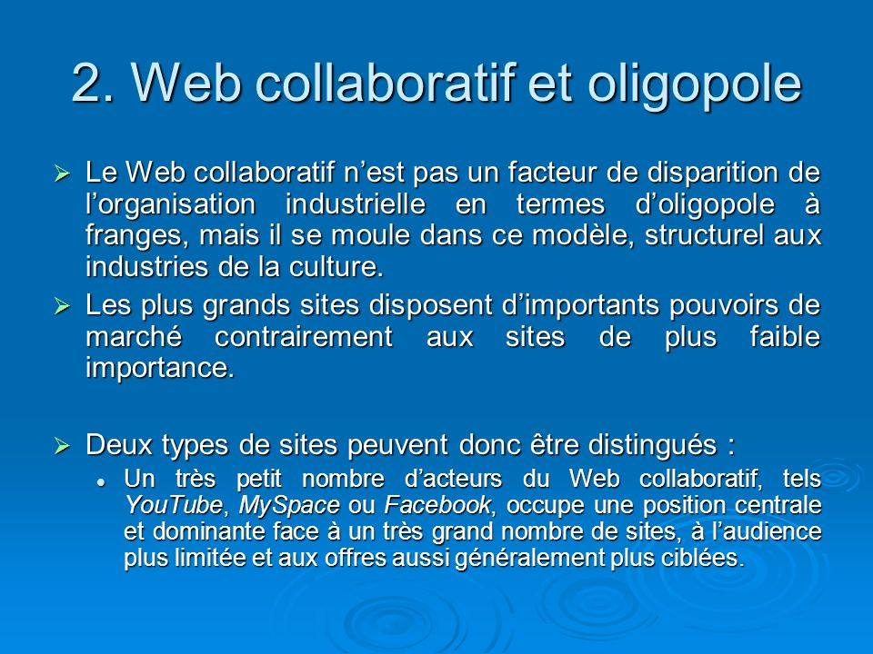 2. Web collaboratif et oligopole Le Web collaboratif nest pas un facteur de disparition de lorganisation industrielle en termes doligopole à franges,