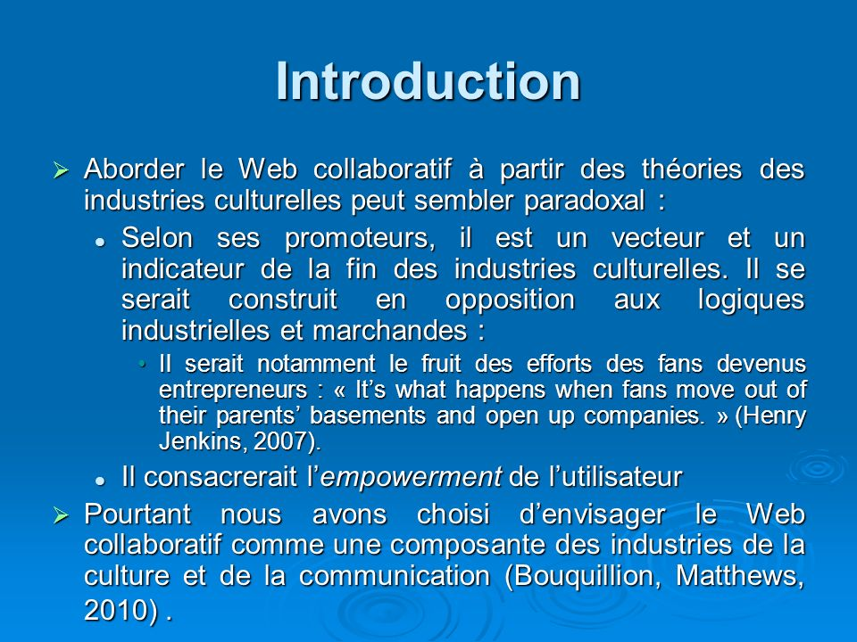 Introduction Aborder le Web collaboratif à partir des théories des industries culturelles peut sembler paradoxal : Aborder le Web collaboratif à parti