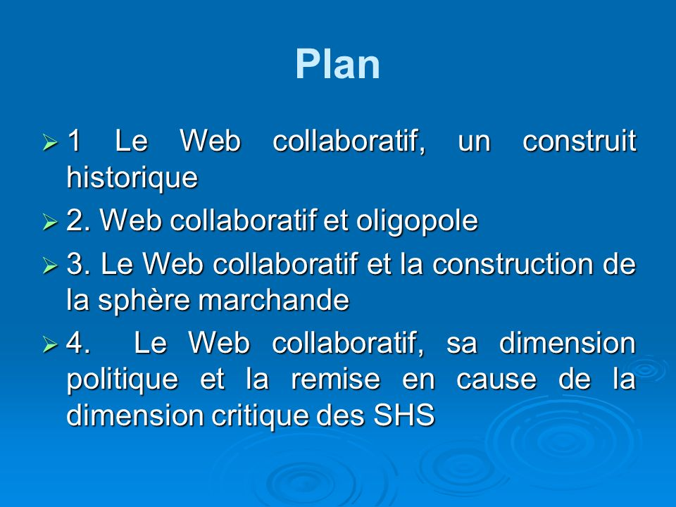 Plan 1 Le Web collaboratif, un construit historique 1 Le Web collaboratif, un construit historique 2. Web collaboratif et oligopole 2. Web collaborati
