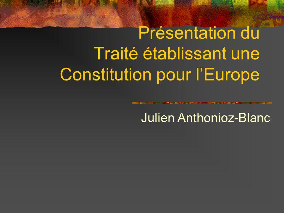 Présentation du Traité établissant une Constitution pour lEurope Julien Anthonioz-Blanc