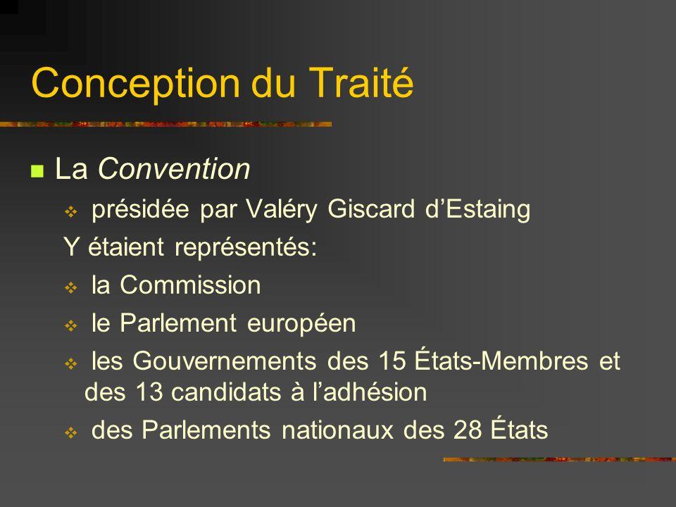 Conception du Traité La Convention présidée par Valéry Giscard dEstaing Y étaient représentés: la Commission le Parlement européen les Gouvernements d