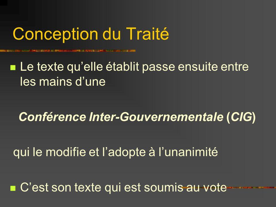 Conception du Traité Le texte quelle établit passe ensuite entre les mains dune Conférence Inter-Gouvernementale (CIG) qui le modifie et ladopte à lun
