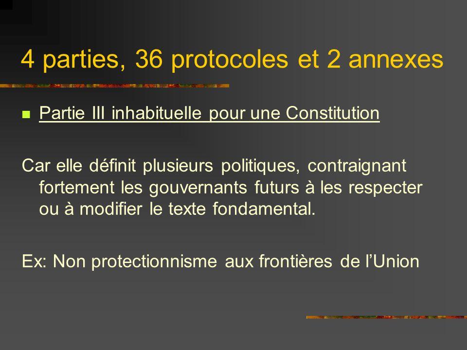 4 parties, 36 protocoles et 2 annexes Partie III inhabituelle pour une Constitution Car elle définit plusieurs politiques, contraignant fortement les