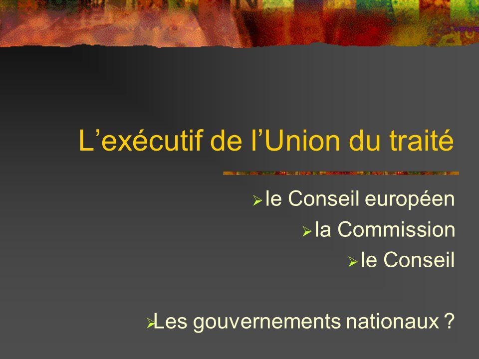 Lexécutif de lUnion du traité le Conseil européen la Commission le Conseil Les gouvernements nationaux ?