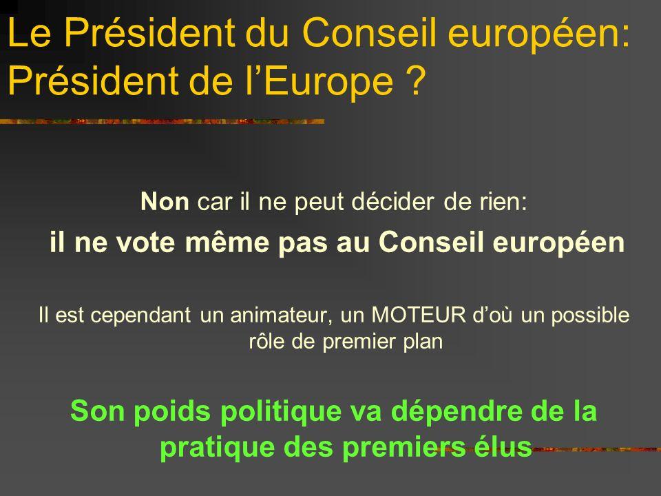 Le Président du Conseil européen: Président de lEurope ? Non car il ne peut décider de rien: il ne vote même pas au Conseil européen Il est cependant