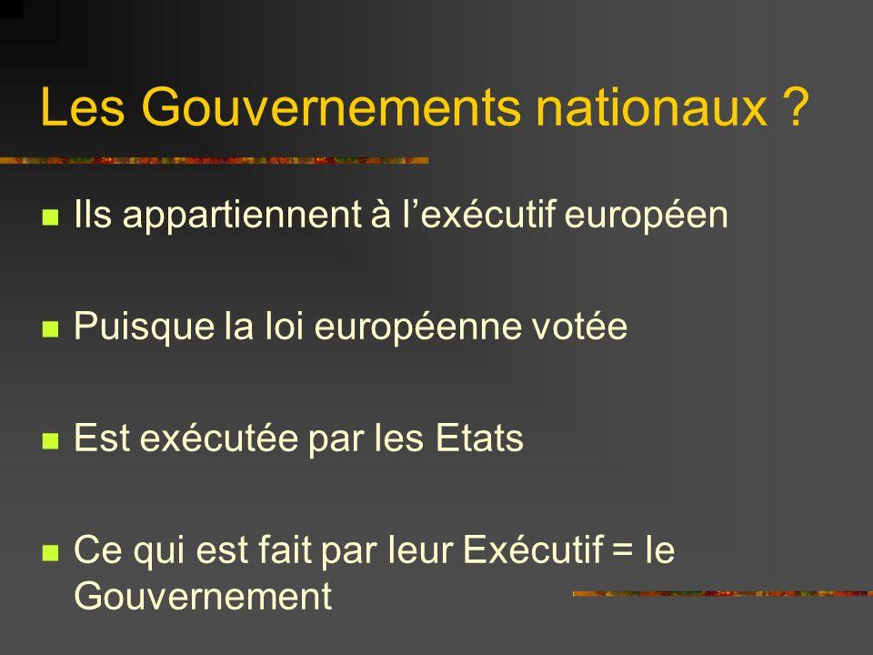 Les Gouvernements nationaux ? Ils appartiennent à lexécutif européen Puisque la loi européenne votée Est exécutée par les Etats Ce qui est fait par le