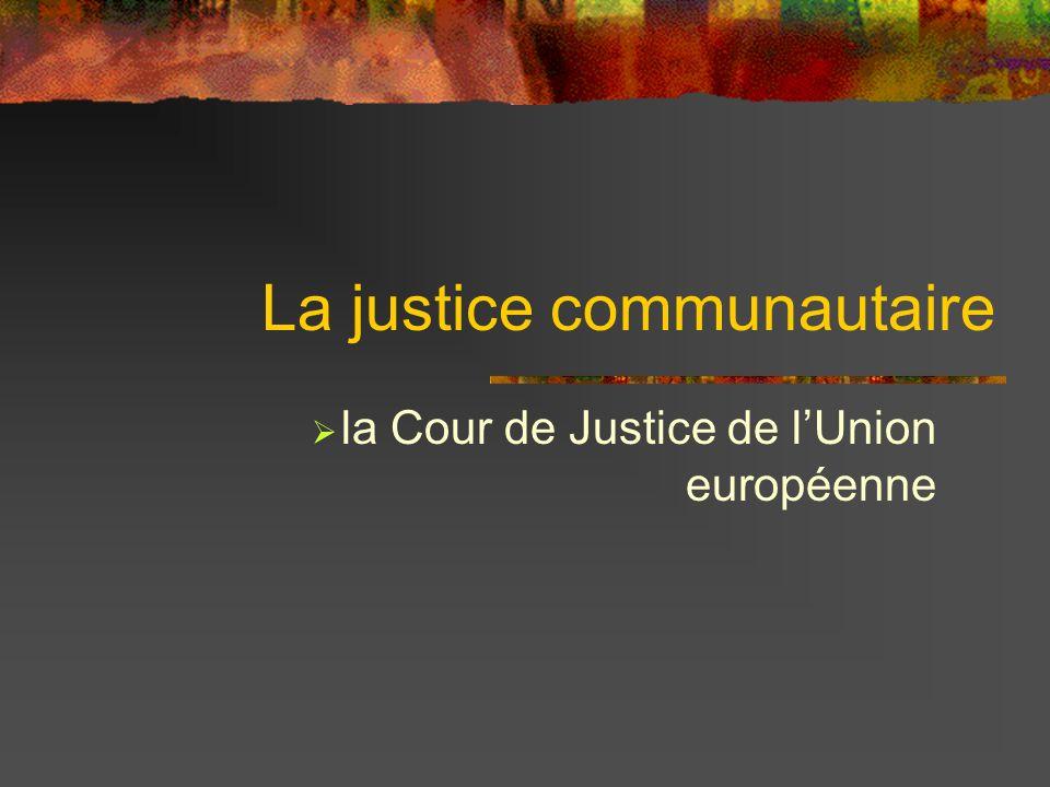 La justice communautaire la Cour de Justice de lUnion européenne