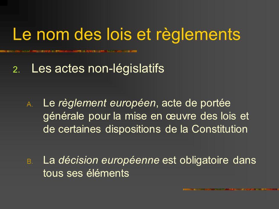 Le nom des lois et règlements 2. Les actes non-législatifs A. Le règlement européen, acte de portée générale pour la mise en œuvre des lois et de cert