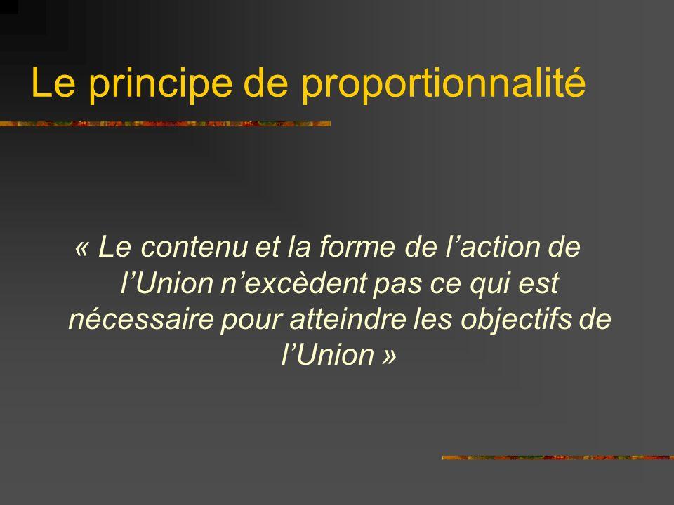 Le principe de proportionnalité « Le contenu et la forme de laction de lUnion nexcèdent pas ce qui est nécessaire pour atteindre les objectifs de lUni