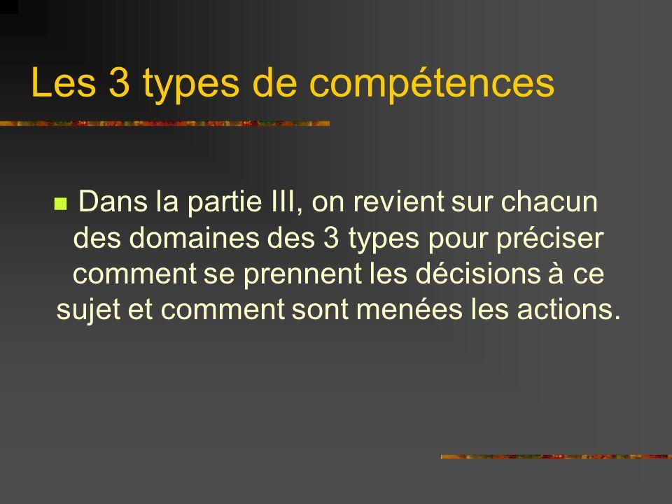 Les 3 types de compétences Dans la partie III, on revient sur chacun des domaines des 3 types pour préciser comment se prennent les décisions à ce suj