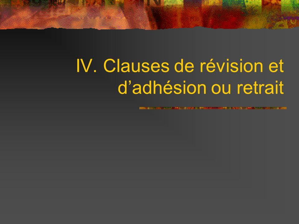IV. Clauses de révision et dadhésion ou retrait