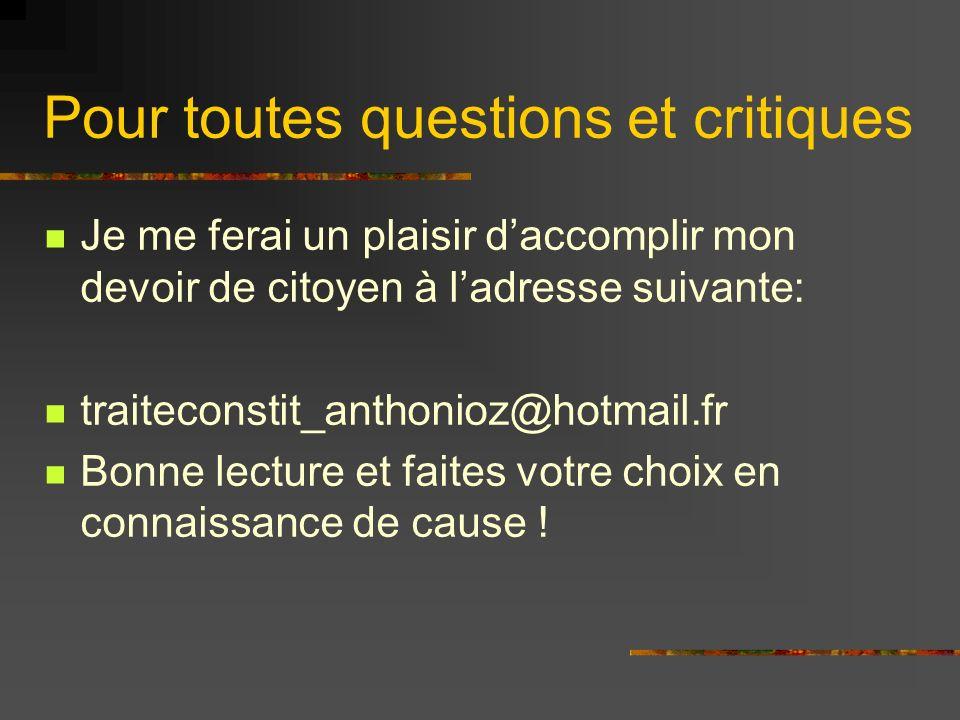 Pour toutes questions et critiques Je me ferai un plaisir daccomplir mon devoir de citoyen à ladresse suivante: traiteconstit_anthonioz@hotmail.fr Bon