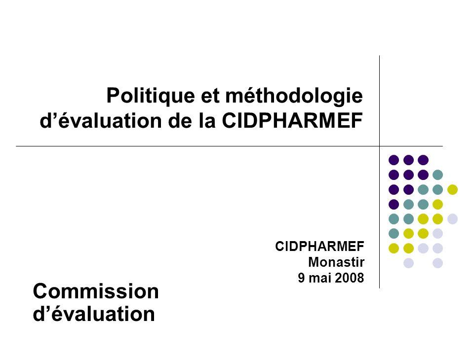 Politique et méthodologie dévaluation de la CIDPHARMEF Commission dévaluation CIDPHARMEF Monastir 9 mai 2008