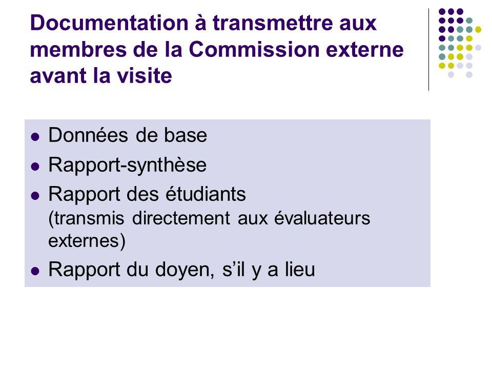 Documentation à transmettre aux membres de la Commission externe avant la visite Données de base Rapport-synthèse Rapport des étudiants (transmis dire