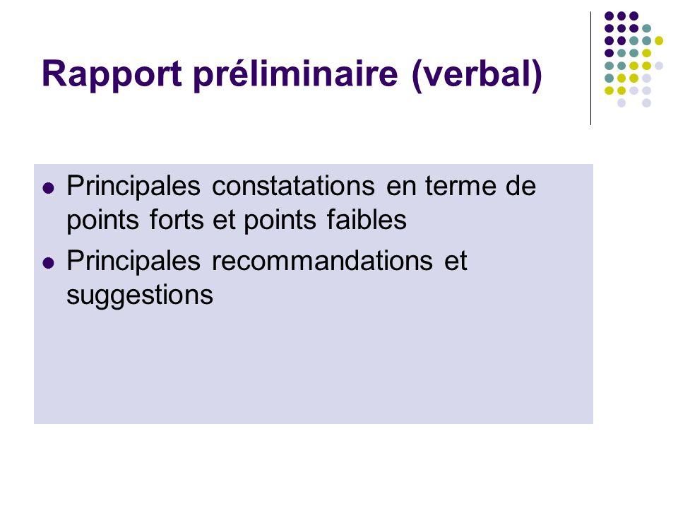 Rapport préliminaire (verbal) Principales constatations en terme de points forts et points faibles Principales recommandations et suggestions