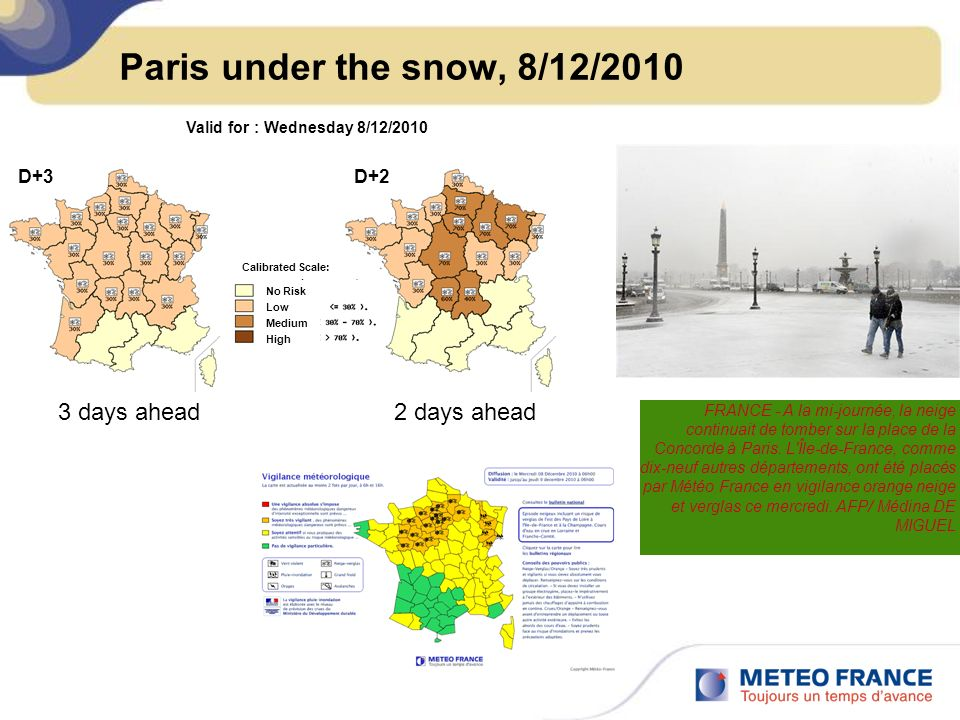 Paris under the snow, 8/12/2010 Valid for : Wednesday 8/12/2010 3 days ahead2 days ahead D+3D+2 FRANCE - A la mi-journée, la neige continuait de tombe