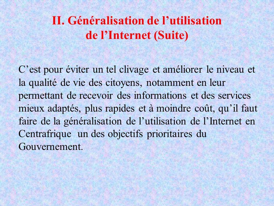 II. Généralisation de lutilisation de lInternet (Suite) Cest pour éviter un tel clivage et améliorer le niveau et la qualité de vie des citoyens, nota