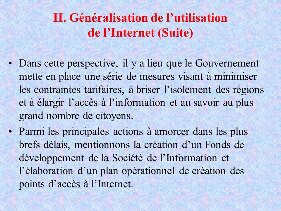 II. Généralisation de lutilisation de lInternet (Suite) Dans cette perspective, il y a lieu que le Gouvernement mette en place une série de mesures vi