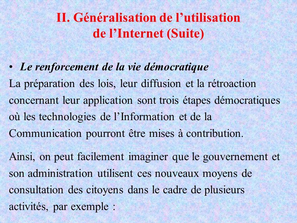 II. Généralisation de lutilisation de lInternet (Suite) Le renforcement de la vie démocratique La préparation des lois, leur diffusion et la rétroacti