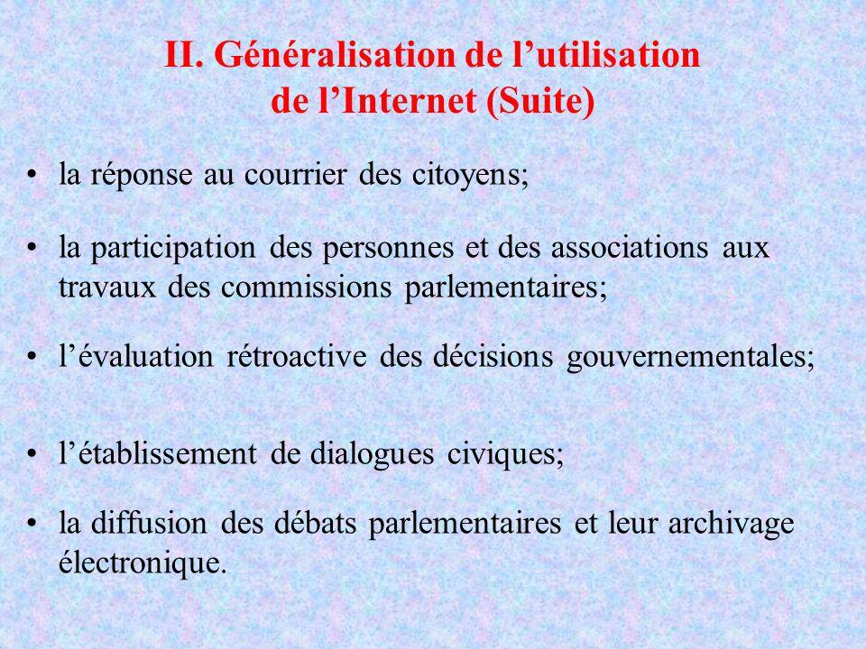 II. Généralisation de lutilisation de lInternet (Suite) la réponse au courrier des citoyens; la participation des personnes et des associations aux tr