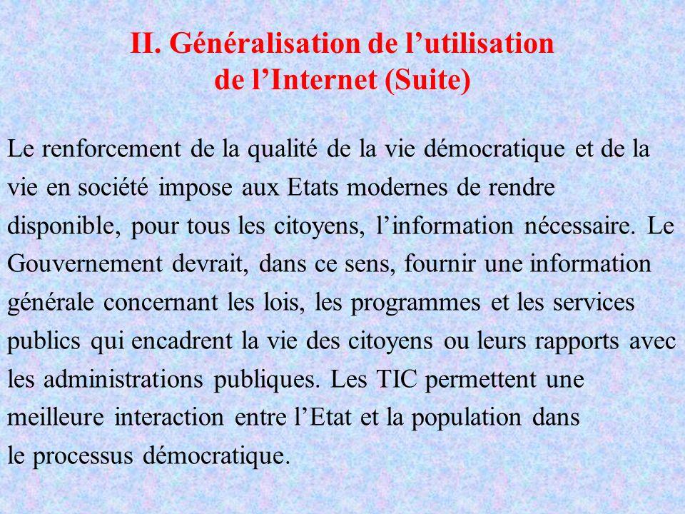 II. Généralisation de lutilisation de lInternet (Suite) Le renforcement de la qualité de la vie démocratique et de la vie en société impose aux Etats