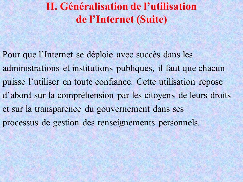 II. Généralisation de lutilisation de lInternet (Suite) Pour que lInternet se déploie avec succès dans les administrations et institutions publiques,