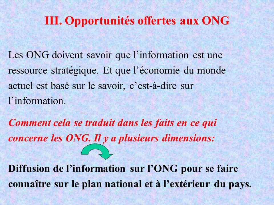 III. Opportunités offertes aux ONG Les ONG doivent savoir que linformation est une ressource stratégique. Et que léconomie du monde actuel est basé su